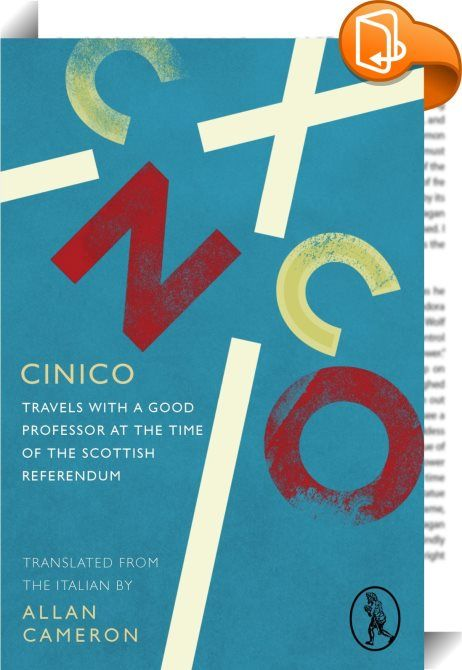 Cinico: Travels with a Good Professor at the Time of the Scottish Referendum    :  A comedic & insightful look at indyref through myriad viewpoints, as narrated by an Italian journo