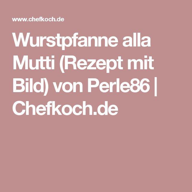 Wurstpfanne alla Mutti (Rezept mit Bild) von Perle86 | Chefkoch.de