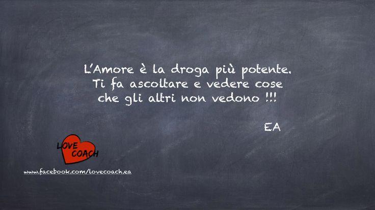 L' #Amore è l'unica cosa #stupefacente.  www.facebook.com/lovecoach.ea