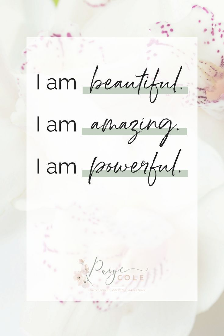 I am beautiful. I am amazing. I am powerful. 4 Affirmations Want
