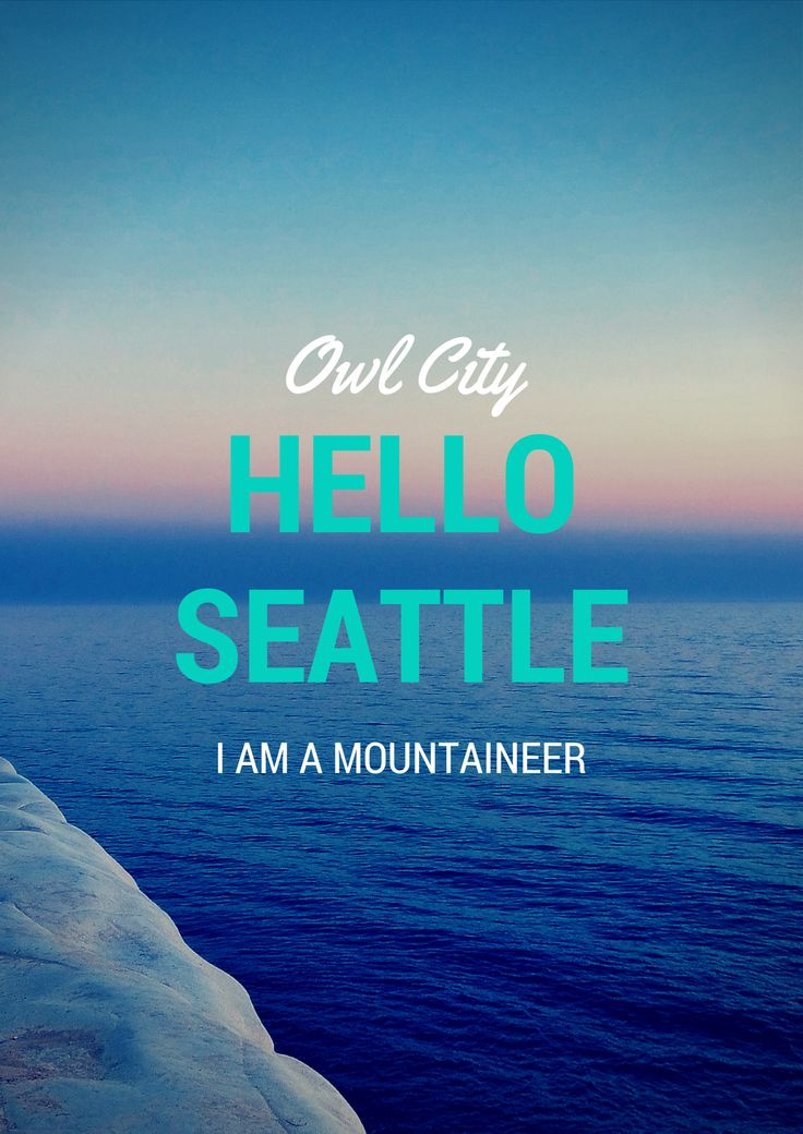 In the hills and highlands, I fall asleep in hospital parking lots and awake in your mouth. ~Owl City, HELLO SEATTLE~