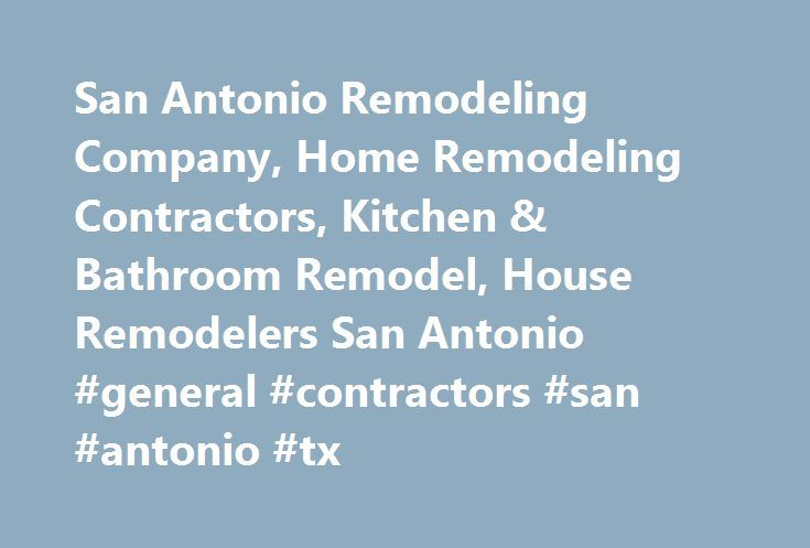 San Antonio Remodeling Company, Home Remodeling Contractors, Kitchen & Bathroom Remodel, House Remodelers San Antonio #general #contractors #san #antonio #tx http://miami.remmont.com/san-antonio-remodeling-company-home-remodeling-contractors-kitchen-bathroom-remodel-house-remodelers-san-antonio-general-contractors-san-antonio-tx-2/  # Shaw Company Shaw Company Remodeling – San Antonio TX Get Ready to Fall In Love With your Home Again! Choosing the right company for your home remodeling…