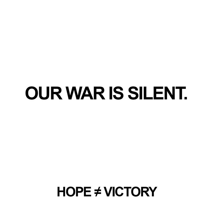 """Our war is silent.""   http://instagram.com/hopeisnotvictory http://www.facebook.com/hopeisnotvictory  #motivation #motivationQuote  #motivational #motivationaldailyposts #motivationalpictures #motivationl #motivationm #quote #quote2unquote #quoteoftheday #quoter #quotes #quotes #quotesaboutlive #quotescollection #quoteslife #quotesoftheday"