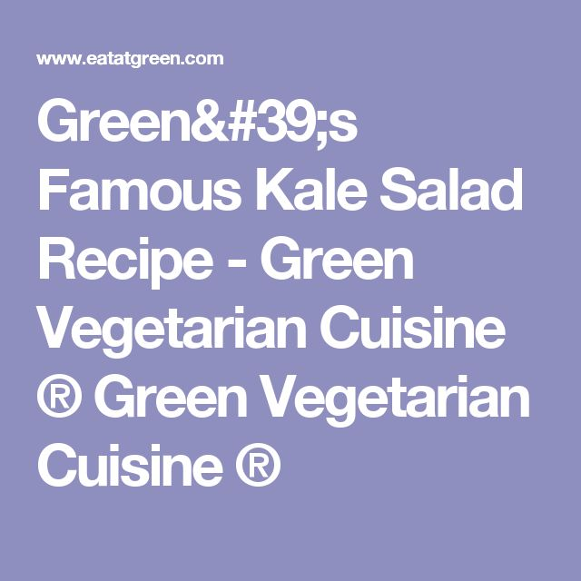 Green's Famous Kale Salad Recipe - Green Vegetarian Cuisine ® Green Vegetarian Cuisine ®