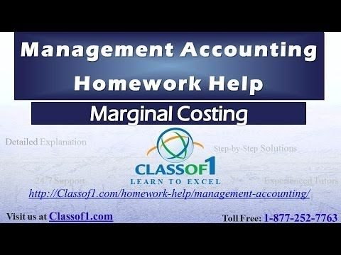 Visit http://classof1.com/homework-help/management-accounting-homework-help/ to get customized help with your management accounting assignments.  Marginal Costing: Marginal cost is the increase in the total cost when the total quantity produced increases by one unit. That is, it is the cost of producing one more unit of a good.