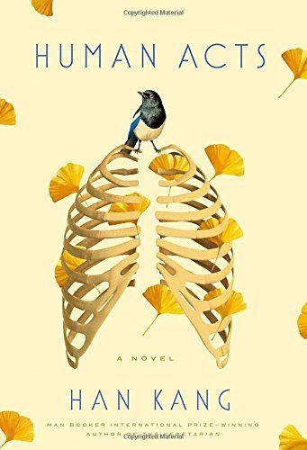 Human Acts: A Novel by Han Kang https://www.amazon.com/dp/1101906723/ref=cm_sw_r_pi_dp_x_Ji.DybEQPE6VA