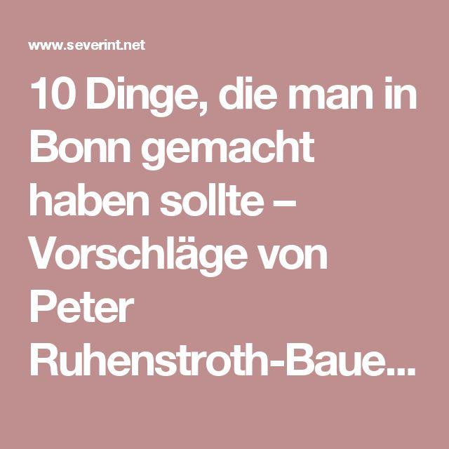 10 Dinge, die man in Bonn gemacht haben sollte – Vorschläge von Peter Ruhenstroth-Bauer   das BlogMagazin