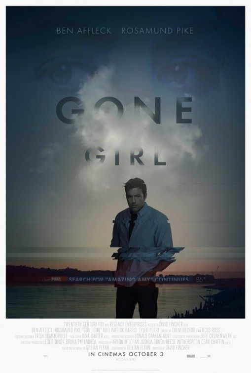 Gone Girl (2014) - With his wife's disappearance having become the focus of an intense media circus, a man sees the spotlight turned on him when it's suspected that he may not be innocent.