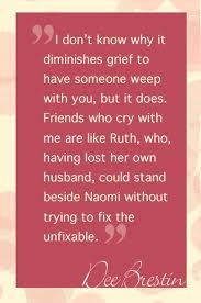 Comfort - crying with others when there is just nothing else you can do.