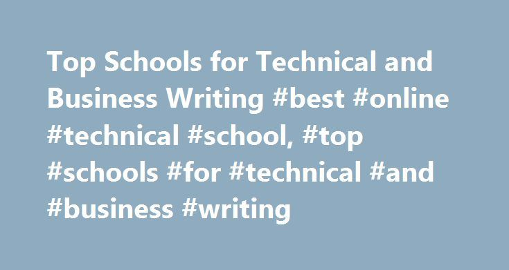 Top Schools for Technical and Business Writing #best #online #technical #school, #top #schools #for #technical #and #business #writing http://netherlands.nef2.com/top-schools-for-technical-and-business-writing-best-online-technical-school-top-schools-for-technical-and-business-writing/  # Top Schools for Technical and Business Writing A degree in general technical and business writing provides a foundation for careers that utilize communication, research and. See our list of the top free…