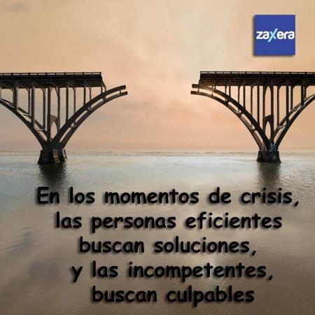 En los momentos de crisis, las personas eficientes buscan soluciones y las incompetentes buscan culpables.