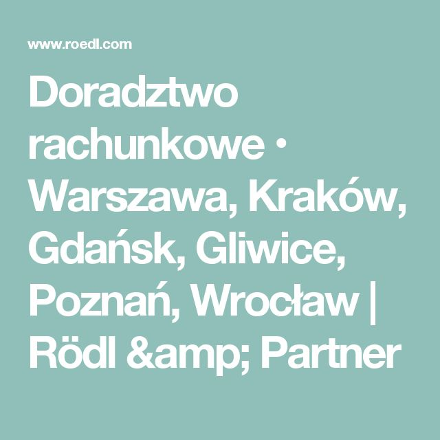 Doradztwo rachunkowe • Warszawa, Kraków, Gdańsk, Gliwice, Poznań, Wrocław | Rödl & Partner
