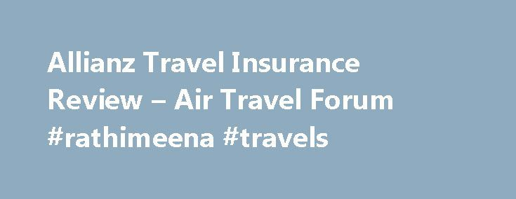 Allianz Travel Insurance Review – Air Travel Forum #rathimeena #travels http://travel.remmont.com/allianz-travel-insurance-review-air-travel-forum-rathimeena-travels/  #travel insurance reviews # Allianz Travel Insurance Review First, no I do not work for Allianz lol. Seems like whenever they get a good review, the person is accused of being an employee. Not the case. I used to be a travel agent with AAA and we always recommended the Access American product to our […]The post Allianz Travel…