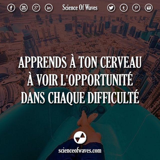 Apprends à ton cerveau à voir l'opportunité dans chaque difficulté.  Suis-nous pour plus: http://scienceofwaves.com :)  #motivation #citations #citation #cerveau #opportunité