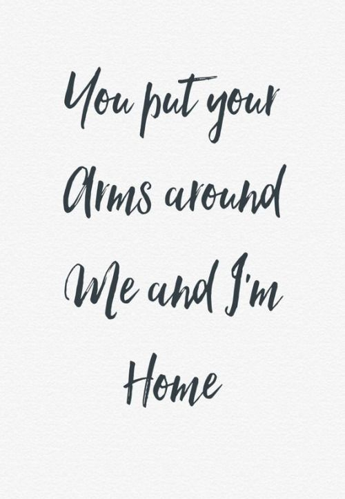 You put your arms around me...
