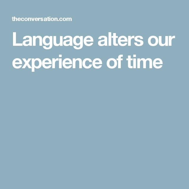 Language alters our experience of time