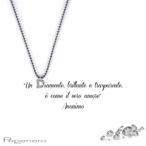 """""""Un diamante, brillante e trasparente, è come il vero amore."""" Anonimo www.pepenerogioielli.com"""