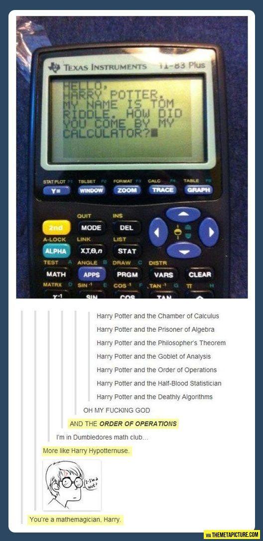 You're a mathemagician Harry…