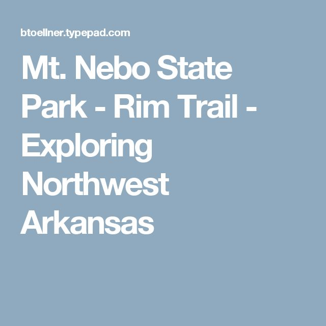 Mt. Nebo State Park - Rim Trail - Exploring Northwest Arkansas