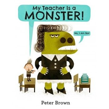 My Teacher is a Monster by Peter Brown for ages 5-10