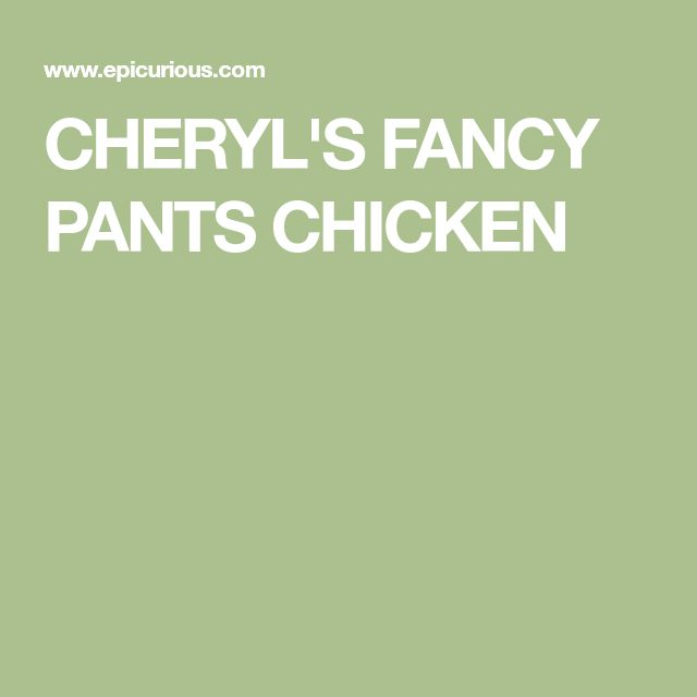 CHERYL'S FANCY PANTS CHICKEN
