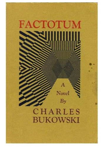 FACTOTUM – CHARLES BUKOWSKI (1975)  The 'laureate of American lowlife', in Factotum Bukowski presented his alter-ego Henry Chinaksi, a shambling booze-hound meandering from one disastrous menial job to the next with an increasing level of disdain as he struggles to get himself published as a writer. Set in the seamy world of the 40s LA barfly, this is a grubby classic.