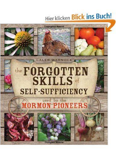 The Forgotten Skills of Self-Sufficiency Used by the Mormon Pioneers: Amazon.de: Caleb Warnock: Bücher