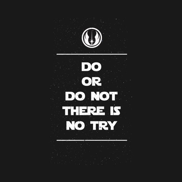 do or do not there is no try - Google Search