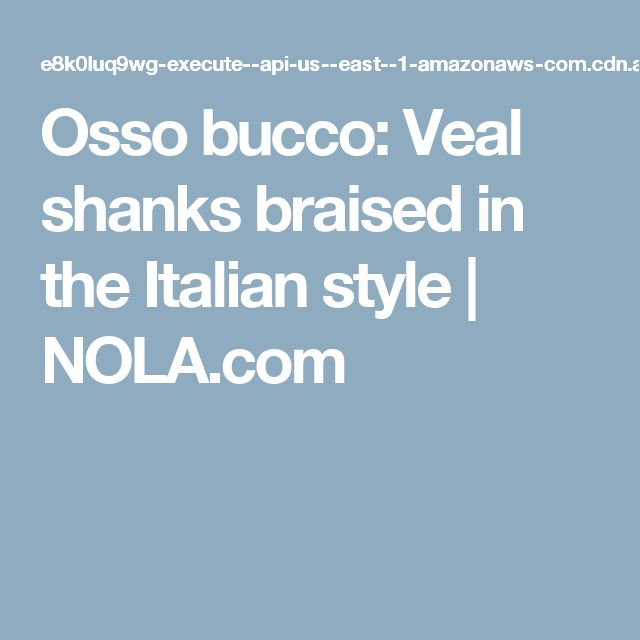 Osso bucco: Veal shanks braised in the Italian style | NOLA.com