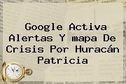 http://tecnoautos.com/wp-content/uploads/imagenes/tendencias/thumbs/google-activa-alertas-y-mapa-de-crisis-por-huracan-patricia.jpg Ubicacion Huracan Patricia. Google activa alertas y mapa de crisis por huracán Patricia, Enlaces, Imágenes, Videos y Tweets - http://tecnoautos.com/actualidad/ubicacion-huracan-patricia-google-activa-alertas-y-mapa-de-crisis-por-huracan-patricia/