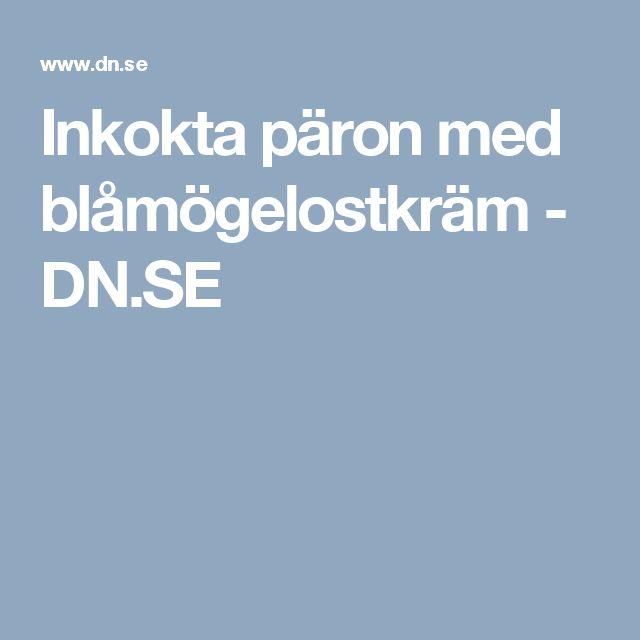 Inkokta päron med blåmögelostkräm - DN.SE
