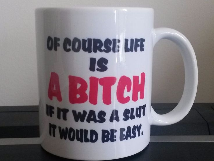 Of course life is a bitch coffee mug 11 oz mug funny coffee humor