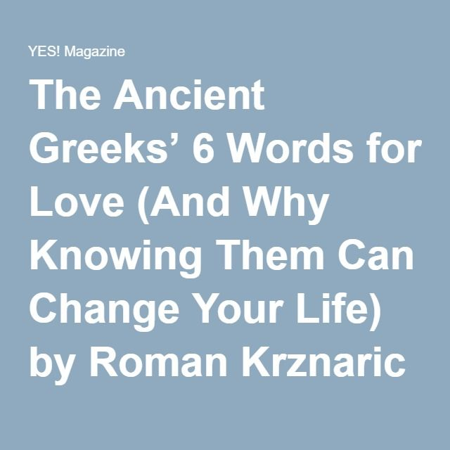 The Ancient Greeks' 6 Words for Love (And Why Knowing Them Can Change Your Life) by Roman Krznaric — YES! Magazine