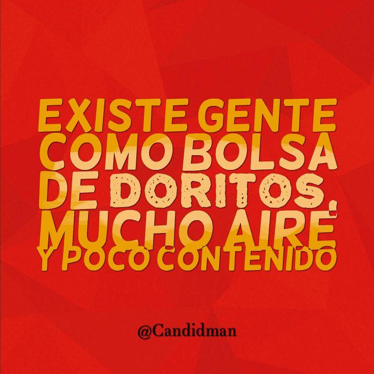 """""""Existe gente como bolsa de #Doritos, mucho aire y poco contenido"""". @candidman #Frases #Reflexion"""