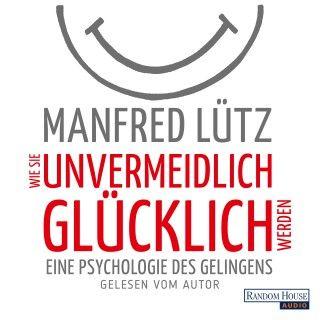 Manfred Lütz: Wie Sie unvermeidlich glücklich werden  Verblüffend, klug und unterhaltsam:  Lütz hören macht glücklich!  Der Psychiater und Psychotherapeut Manfred Lütz erzählt von Glückssucht, Illusionen und dem ganz normalen Irrsinn, und präsentiert unterhaltsam und verständlich die Geschichte der Philosophie als kleine Geschichte des Glücks.
