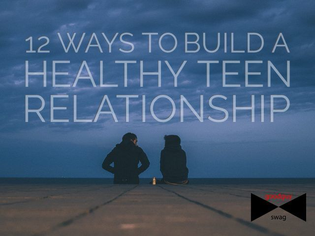 What are some things teens can do to have healthier relationships? Here are 12 ways to build a healthy teen relationship: