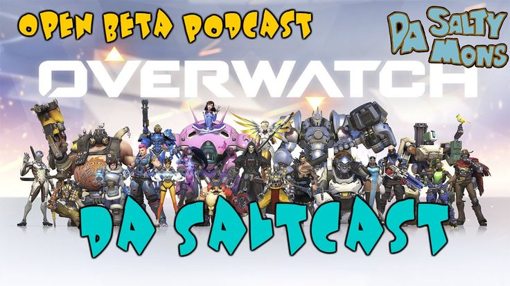 Da Saltcast - Overwatch Beta Podcast