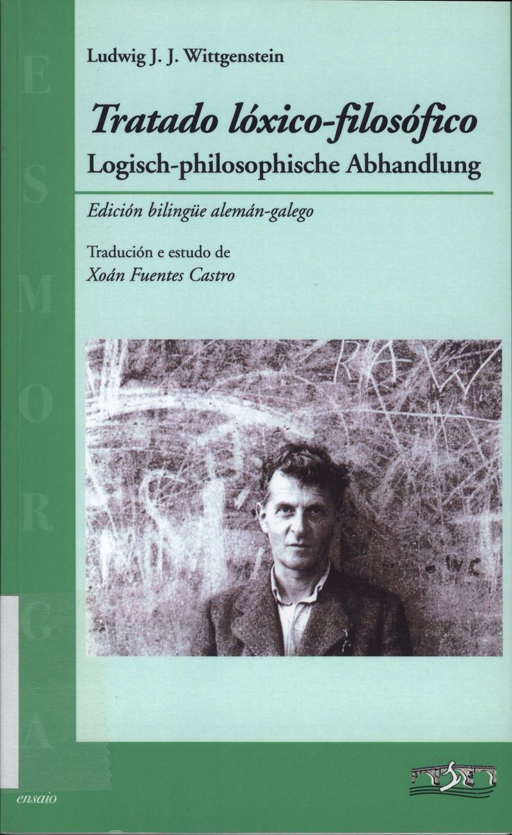 Tratado lóxico-filosófico = Logisch-philosophische Abhandlung / Ludwig J.J. Wittgenstein ; tradución de Xoán Fuentes Castro
