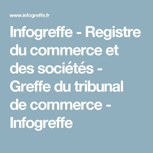 Infogreffe - Registre du commerce et des sociétés - Greffe du tribunal de commerce - Infogreffe