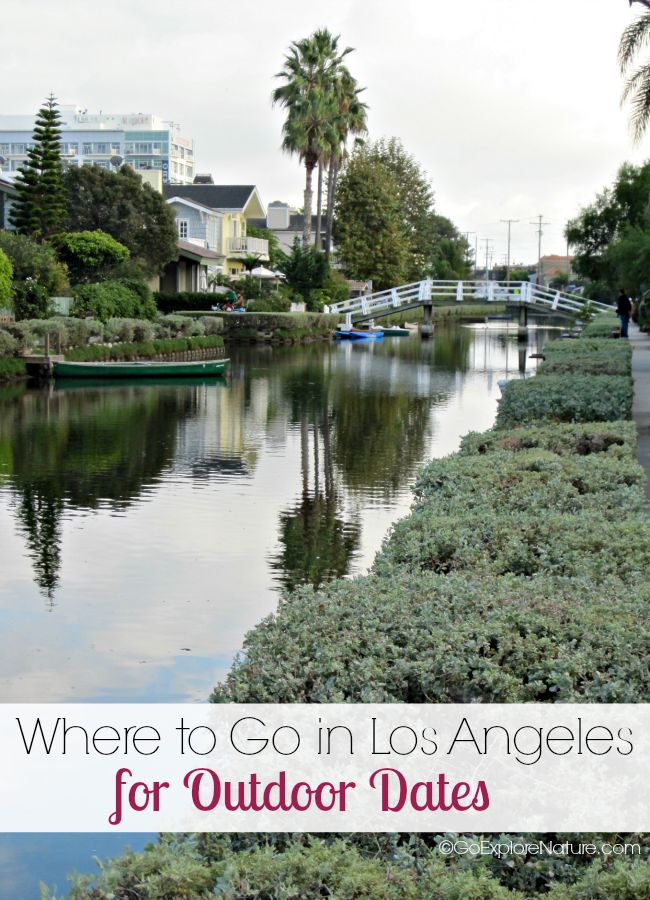 where to go in los angeles for outdoor dates los angeles angeles and road trips