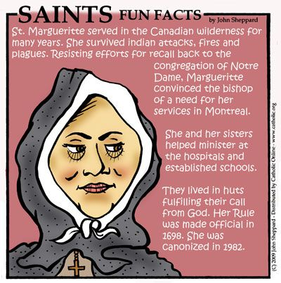 St. Marguerite Bourgeoys,was the French foundress of the Congregation of Notre Dame of Montreal in the colony of New France, now part of Canada