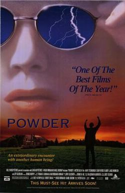 Powder is a 1995 American fantasy drama film written and directed by Victor Salva and starring Sean Patrick Flanery in the titular role, with Jeff Goldblum, Mary Steenburgen, Bradford Tatum and Lance Henriksen in supporting roles. The film questions the limits of the human mind and body while also displaying society's capacity for cruelty, and raises hope that humanity will advance to a state of better understanding.