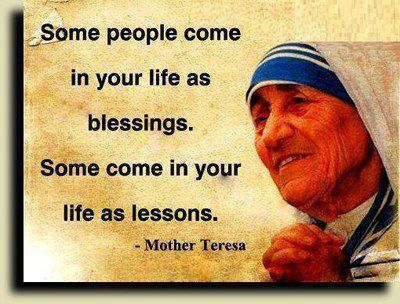 """Some people come in your life as blessings. Some come in your life as lessons."""
