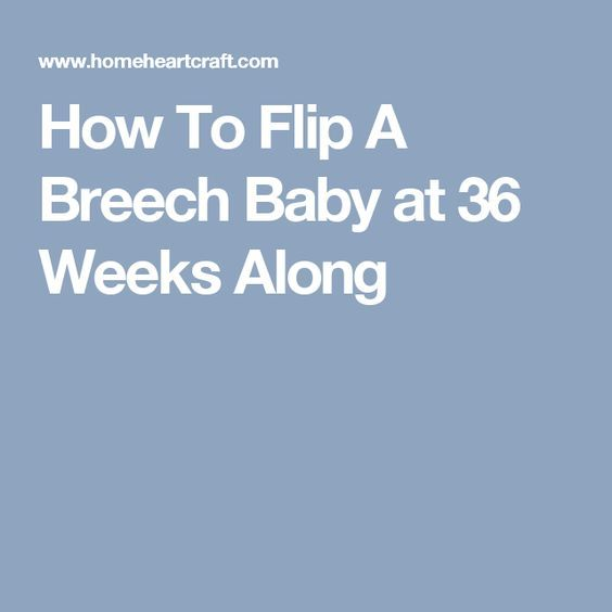 How To Flip A Breech Baby at 36 Weeks Along