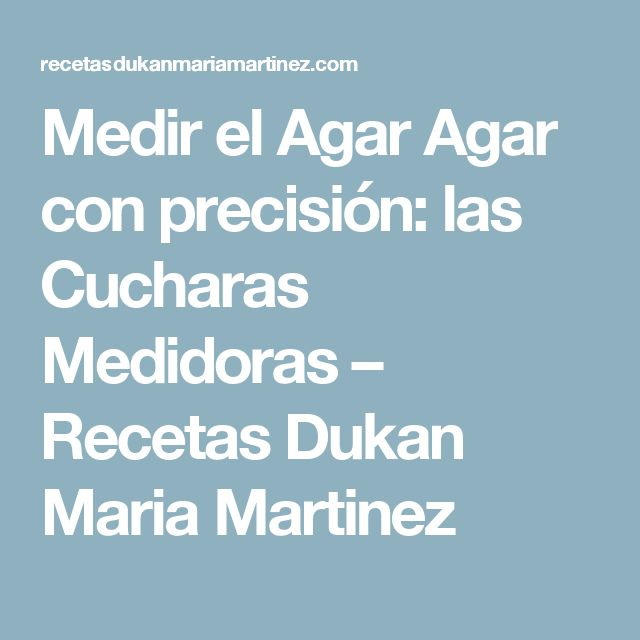Medir el Agar Agar con precisión: las Cucharas Medidoras – Recetas Dukan Maria Martinez