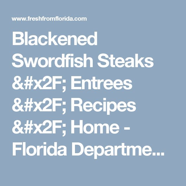 Blackened Swordfish Steaks / Entrees / Recipes / Home - Florida Department of Agriculture & Consumer Services
