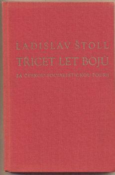 ŠTOLL, LADISLAV: TŘICET LET BOJŮ ZA ČESKOU SOCIALISTICKOU POESII.   Praha, Orbis, 1950.