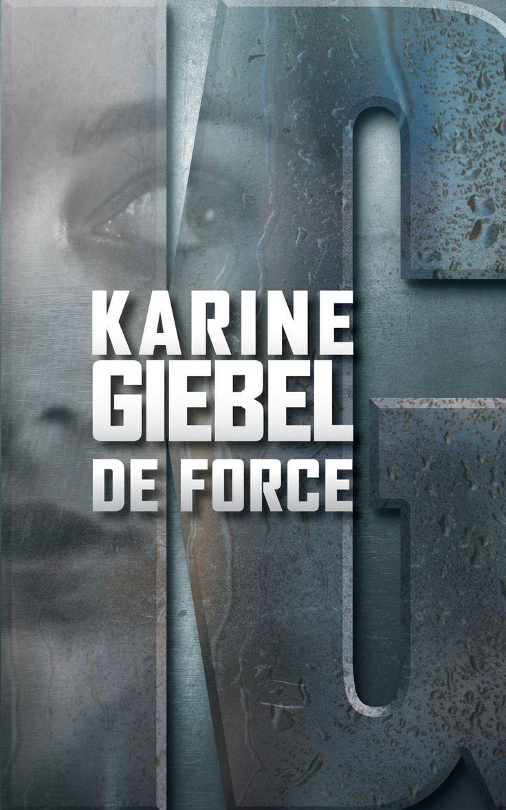 De force - Karine Giebel - 576 pages, Couverture souple. -  Référence : 51535 #Livre #Lecture #Suspense #Policier #Thriller #Cadeau