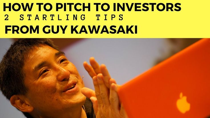 2 Startling Tips on How to Pitch to Investors from Guy Kawasaki