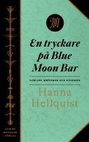 Hanna Hellquists texter samlade  När man står utanför Blue Moon Bar i Karlstad, klockan halv tre på natten i snöglopp, och skriker åt en chalmerist för att han har dansat tryckare med en annan brud, och folk går förbi och ser hela dramat,...